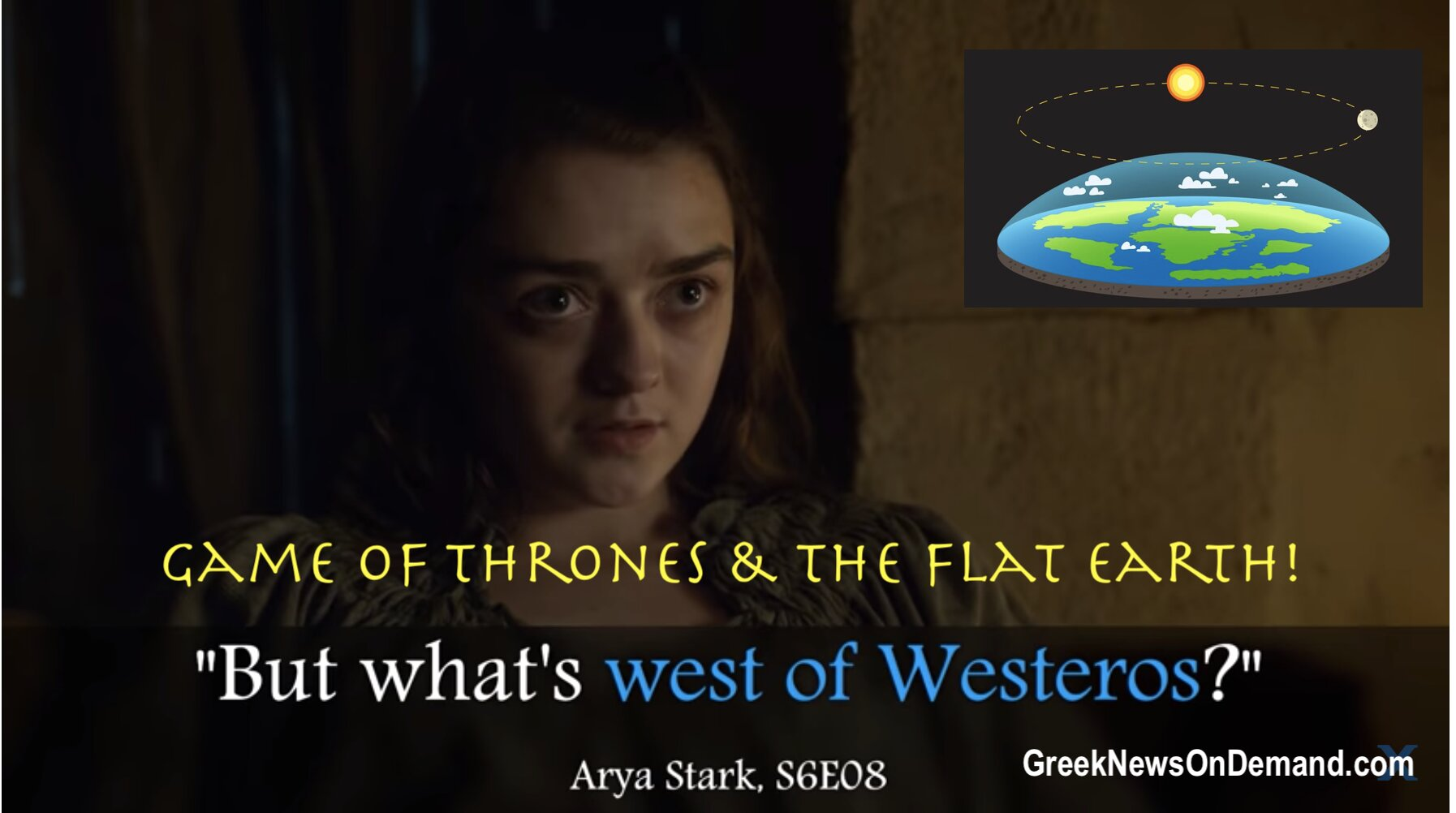 Arya on Game of Thrones wants to go West of Westeros to see the…EDGE OF WORLD! #FlatEarth
