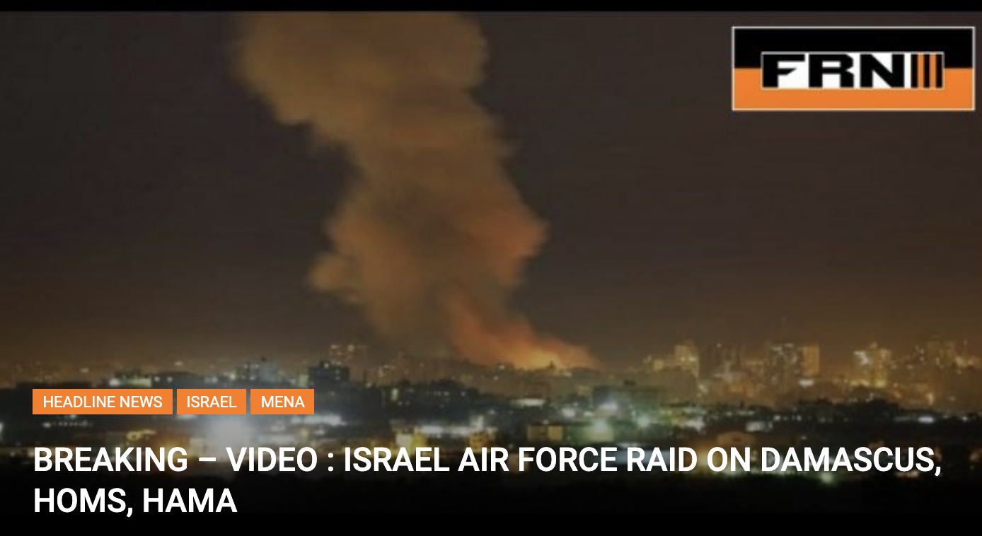 BREAKING – VIDEO : ISRAEL AIR FORCE RAID ON DAMASCUS, HOMS, HAMA
