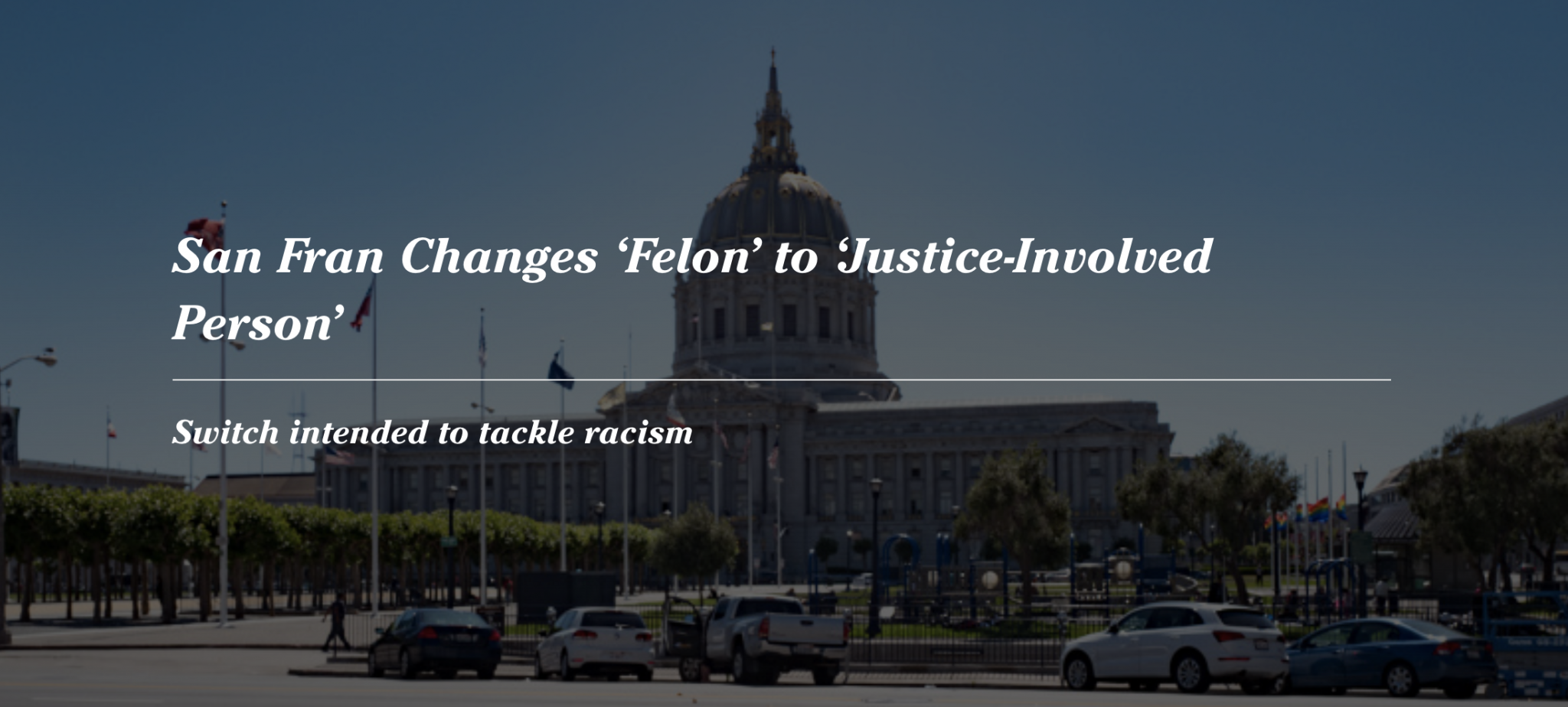 San Fran Changes 'Felon' to 'Justice-Involved Person'