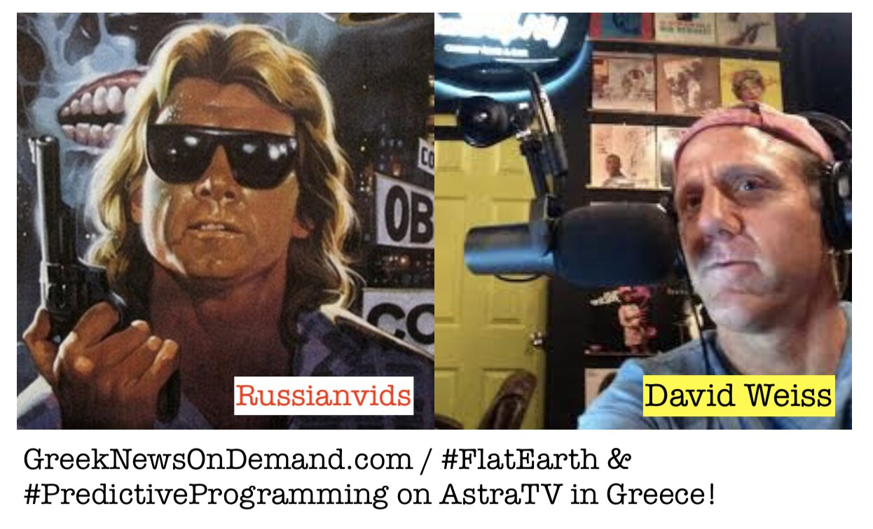 David Weiss and Russianvids on Greek TV today on the flat earth and predictive programming!