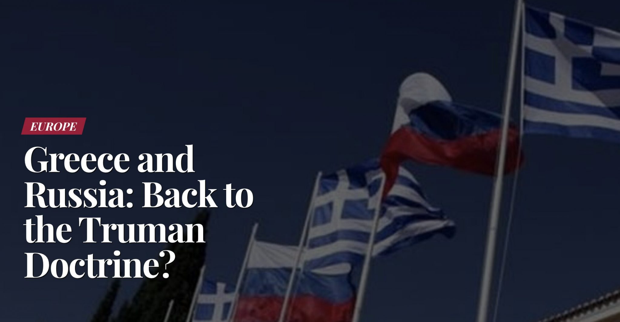 Greece and Russia: Back to the Truman Doctrine?