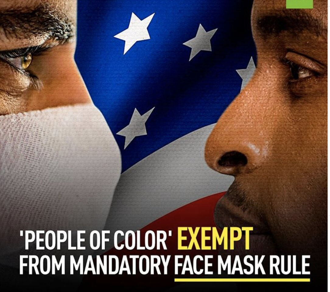 "RT: ""People of Color"" EXEMPT from mandatory face mask rule!!!"