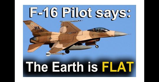 F-16 Pilot says: Earth is FLAT!