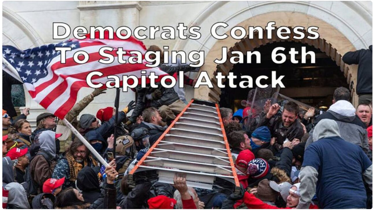 Democrats Confess To Staging Jan 6th Capitol Attack