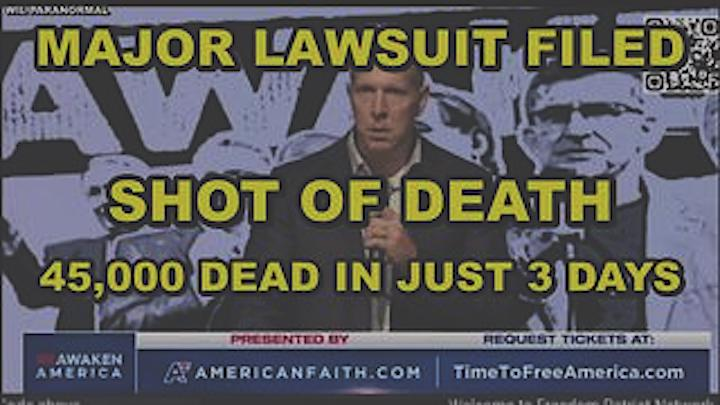 Breaking – 45,000+ Dead From Experimental Covid Shot In Just 72 Hours! Major Lawsuit Filed! – Must Video